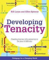 Developing Tenacity Teaching learners how to persevere in the face of difficulty by Bill Lucas, Ellen Spencer