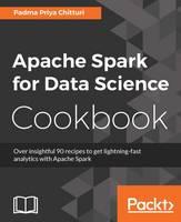 Apache Spark for Data Science Cookbook by Padma Priya Chitturi