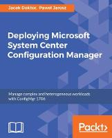 Deploying Microsoft System Center Configuration Manager by Jacek Doktor, Pawel Jarosz
