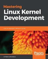 Mastering Linux Kernel Development by Raghu Bharadwaj