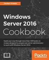 Windows Server 2016 Cookbook by Jordan Krause