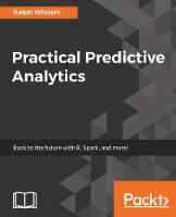 Practical Predictive Analytics by Ralph Winters