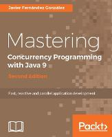 Mastering Concurrency Programming with Java 9 - by Javier Fernandez Gonzalez