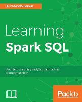 Learning Spark SQL by Aurobindo Sarkar