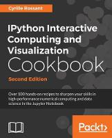IPython Interactive Computing and Visualization Cookbook Over 100 hands-on recipes to sharpen your skills in high-performance numerical computing and data science in the Jupyter Notebook by Cyrille Rossant