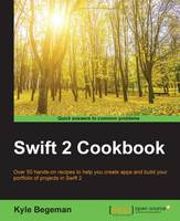 Swift 2 Cookbook by Kyle Begeman