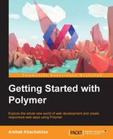 Getting Started with Polymer by Arshak Khachatryan