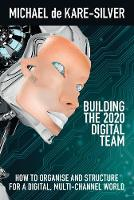 Building the 2020 Digital team by Michael de Kare-Silver