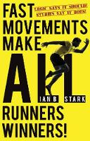 Fast Movements make ALL runners winners! Logic says it should! Studies say it does! by Ian Stark