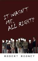 It Wasn't Me, All Right? by Robert Rooney