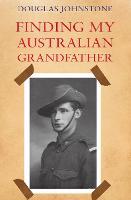 Finding My Australian Grandfather by Douglas M. Johnstone