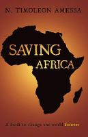 Saving Africa A book to change the world forever by Timoleon N. Amessa