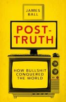 Post-Truth How Bullshit Conquered the World by James Ball