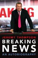 Breaking News An Autobiography by Jeremy Thompson