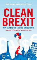 Clean Brexit Why leaving the EU still makes sense - Building a post-Brexit economy for all by Liam Halligan, Gerard Lyons