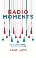 Radio Moments 50 Years of Radio - Life on the Inside by David Lloyd