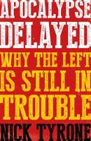 Apocalypse Delayed Why the Left is Still in Trouble by Nick Tyrone