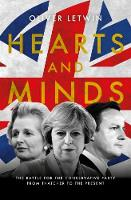 Hearts and Minds The Battle for the Conservative Party from Thatcher to the Present by Oliver Letwin