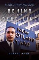 Behind the Blue Line My Fight Against Racism and Discrimination in the Met by Gurpal Singh