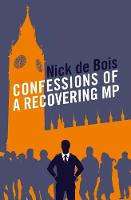 Confessions of a Recovering MP by Nick de Bois
