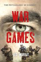 War Games The Psychology of Combat by Leo Murray