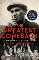 The Greatest Comeback: From Genocide to Football Glory The Story of Bela Guttman by David Bolchover