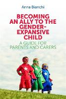Becoming an Ally to the Gender-Expansive Child A Guide for Parents and Carers by Anna Bianchi