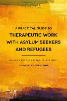 A Practical Guide to Therapeutic Work with Asylum-Seekers and Refugees by Paul Cilia La Corte, Angelina Jalonen, Jerry Clore