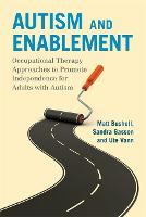 Autism and Enablement Occupational Therapy Approaches to Promote Independence for Adults with Autism by Matt Bushell, Ute Vann, Sandra Gasson