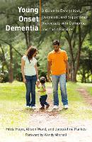 Young Onset Dementia A Guide to Recognition, Diagnosis, and Supporting Individuals with Dementia and Their Families by Hilda Hayo, Alison Ward, Jacqueline Parkes, Wendy Mitchell