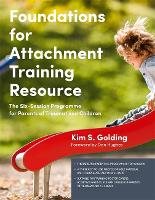 Foundations for Attachment Training Resource The Six-Session Programme for Parents of Traumatized Children by Kim Golding