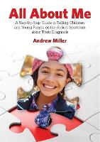 All About Me A Step-by-Step Guide to Telling Children and Young People on the Autism Spectrum about their Diagnosis by Andrew Miller