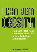 I Can Beat Obesity! Finding the Motivation, Confidence and Skills to Lose Weight and Avoid Relapse by Nicola Davies, Jane DeVille-Almond
