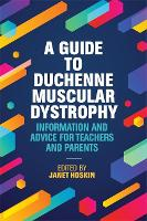 A Guide to Duchenne Muscular Dystrophy Information and Advice for Teachers and Parents by Kate Maresh, Francesco Muntoni, Veronica Hinton