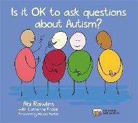 Is It OK to Ask Questions about Autism? by Abi Rawlins, Catherine Frizzell, Michael Barton