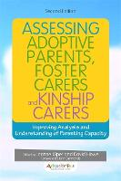 Assessing Adoptive Parents, Foster Carers and Kinship Carers, Second Edition Improving Analysis and Understanding of Parenting Capacity by Kim Golding, Julie Selwyn