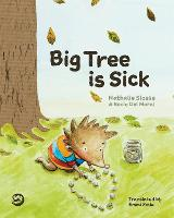 Big Tree is Sick A Story to Help Children Cope with the Serious Illness of a Loved One by Nathalie Slosse