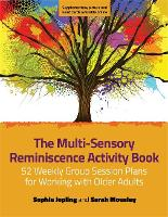 The Multi-Sensory Reminiscence Activity Book 52 Weekly Group Session Plans for Working with Older Adults by Sarah Mousley, Sophie Jopling