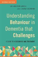 Understanding Behaviour in Dementia that Challenges, Second Edition A Guide to Assessment and Treatment by Ian Andrew James, Louisa Jackman, Katharina Reichelt, Alan C. Howarth