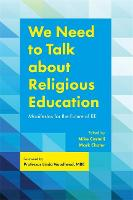 We Need to Talk about Religious Education Manifestos for the Future of RE by Clive Lawton, Linda, MBE Woodhead