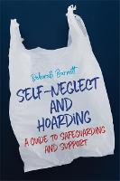 Self-Neglect and Hoarding A Guide to Safeguarding and Support by Deborah Barnett