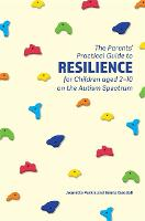 The Parents' Practical Guide to Resilience for Children aged 2-10 on the Autism Spectrum by Jeanette Purkis, Emma Goodall