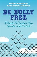 Be Bully Free A Hands-On Guide to How You Can Take Control by Catherine Thornton, Michael Panckridge