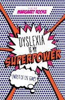 Dyslexia is My Superpower (Most of the Time) by Margaret Rooke
