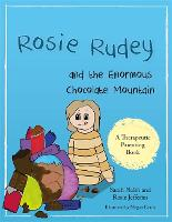 Rosie Rudey and the Enormous Chocolate Mountain A story about hunger, overeating and using food for comfort by Sarah Naish, Rosie Jefferies