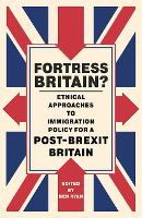 Fortress Britain? Ethical approaches to immigration policy for a post-Brexit Britain by Ben Ryan