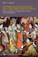 Interreligious Dialogue and the Partition of India Hindus and Muslims in Dialogue about Violence and Forced Migration by Mario I. Aguilar