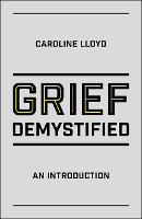 Grief Demystified An Introduction by Caroline Lloyd