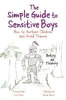 The Simple Guide to Sensitive Boys How to Nurture Children and Avoid Trauma by Betsy de Thierry