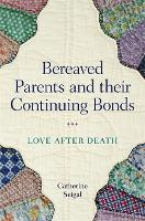Bereaved Parents and their Continuing Bonds Love after Death by Catherine Seigal